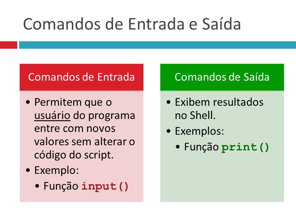 Comandos de Entrada e Saída Comandos de Entrada Permitem que o usuário do programa entre com novos valores sem alterar o código do script. Exemplo: Fu