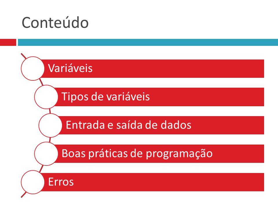 Strings de caracteres  O início e o fim de uma string são indicados por aspas ( ), de modo a separar o conteúdo da string do restante do texto do programa.