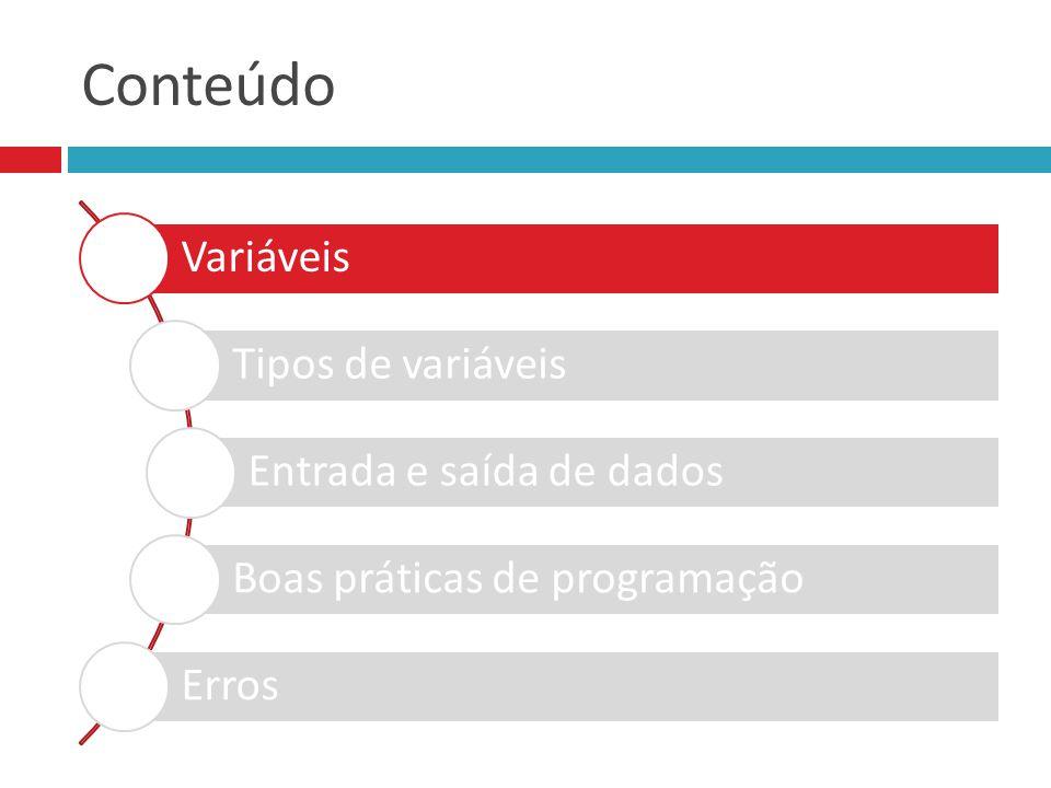 Conteúdo Variáveis Tipos de variáveis Entrada e saída de dados Boas práticas de programação Erros