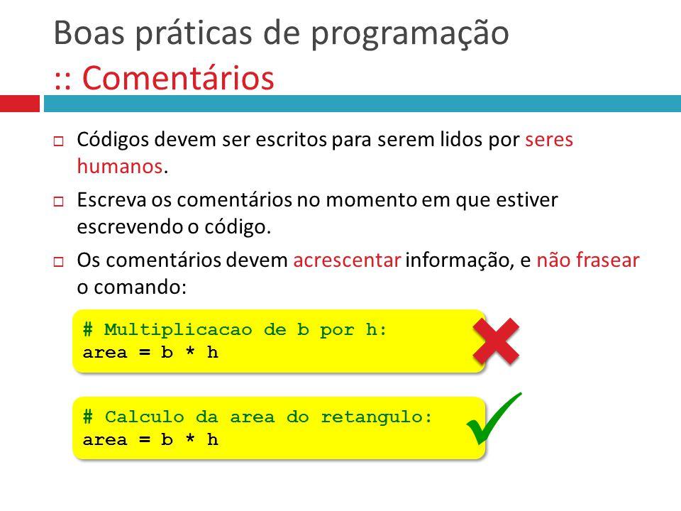 Boas práticas de programação :: Comentários  Códigos devem ser escritos para serem lidos por seres humanos.  Escreva os comentários no momento em qu
