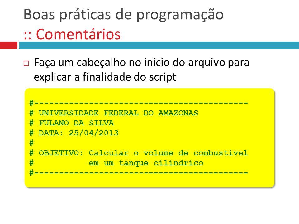 Boas práticas de programação :: Comentários  Faça um cabeçalho no início do arquivo para explicar a finalidade do script #---------------------------