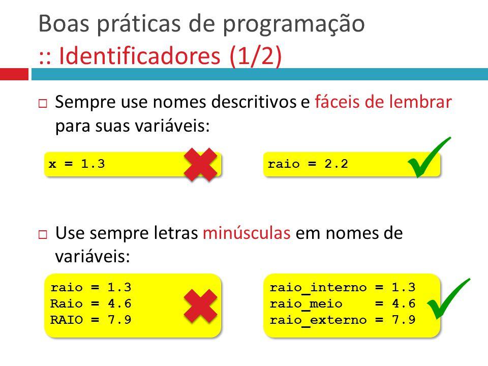 Boas práticas de programação :: Identificadores (1/2)  Sempre use nomes descritivos e fáceis de lembrar para suas variáveis:  Use sempre letras minú
