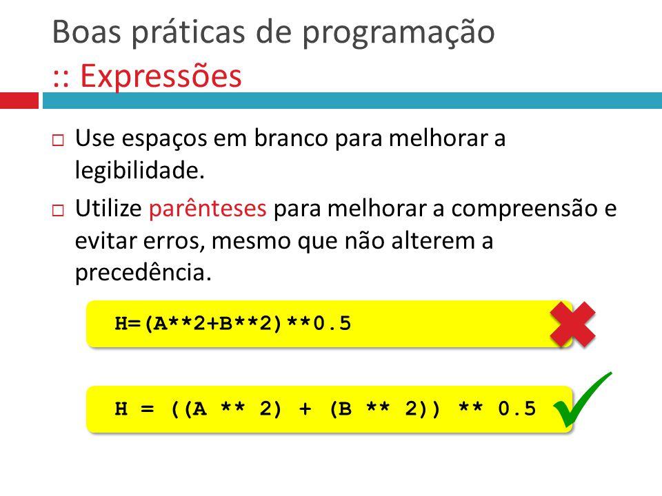Boas práticas de programação :: Expressões  Use espaços em branco para melhorar a legibilidade.  Utilize parênteses para melhorar a compreensão e ev