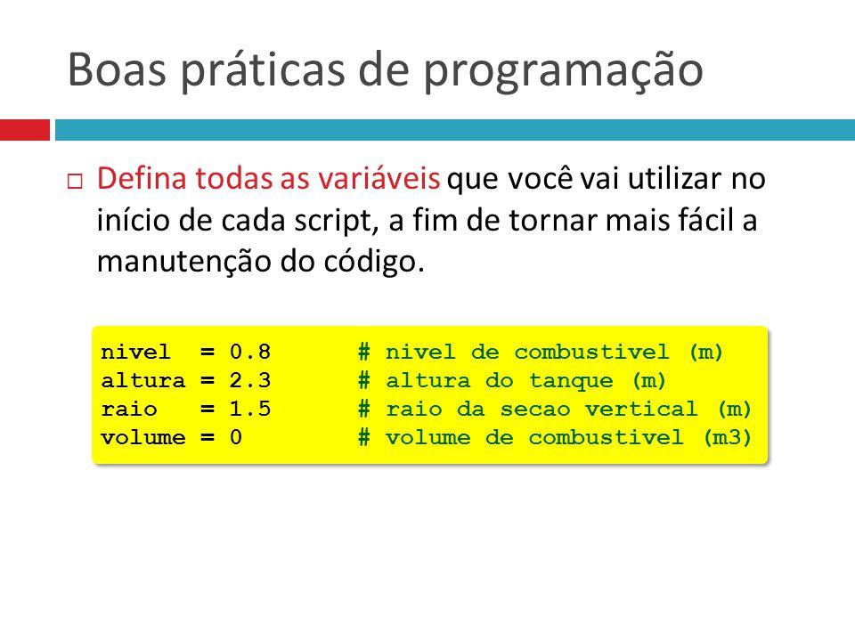 Boas práticas de programação  Defina todas as variáveis que você vai utilizar no início de cada script, a fim de tornar mais fácil a manutenção do có