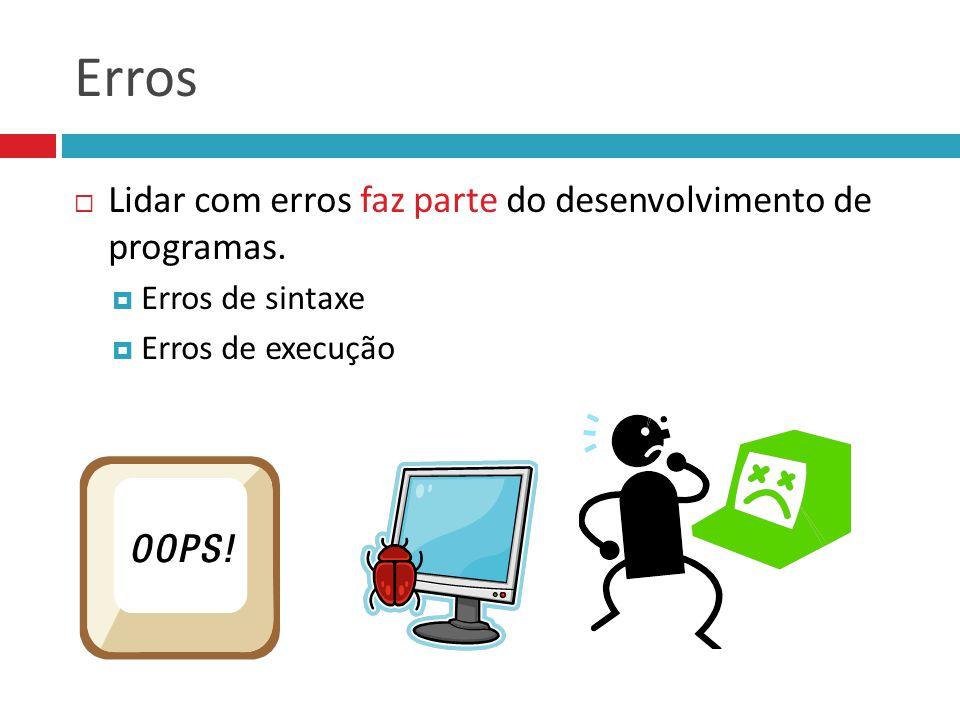  Lidar com erros faz parte do desenvolvimento de programas.  Erros de sintaxe  Erros de execução