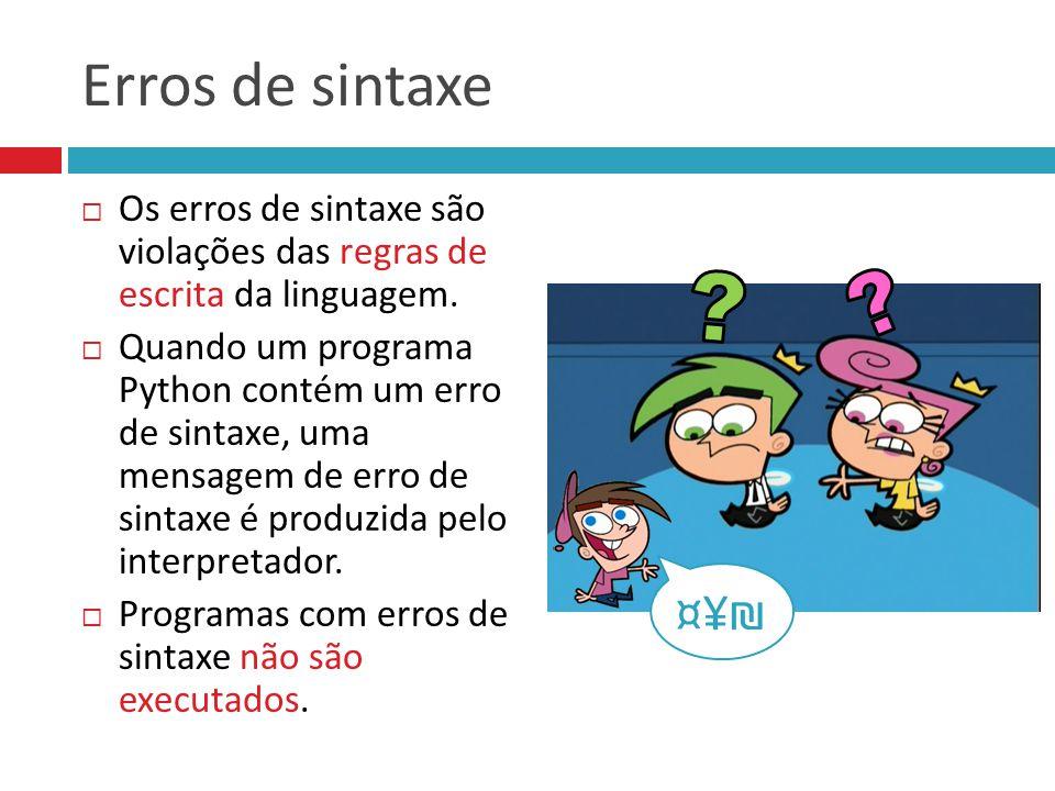 Erros de sintaxe  Os erros de sintaxe são violações das regras de escrita da linguagem.  Quando um programa Python contém um erro de sintaxe, uma me