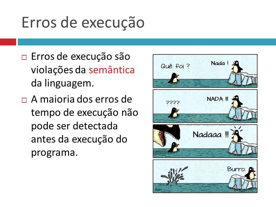 Erros de execução  Erros de execução são violações da semântica da linguagem.  A maioria dos erros de tempo de execução não pode ser detectada antes