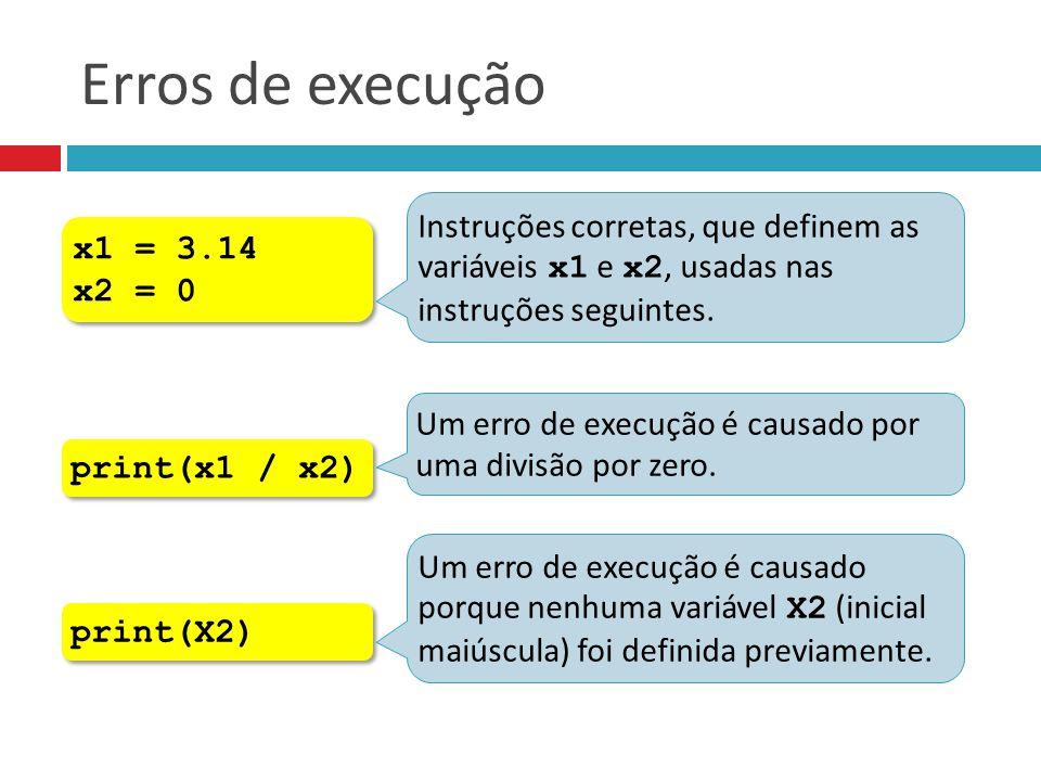 Erros de execução x1 = 3.14 x2 = 0 x1 = 3.14 x2 = 0 Instruções corretas, que definem as variáveis x1 e x2, usadas nas instruções seguintes. print(x1 /