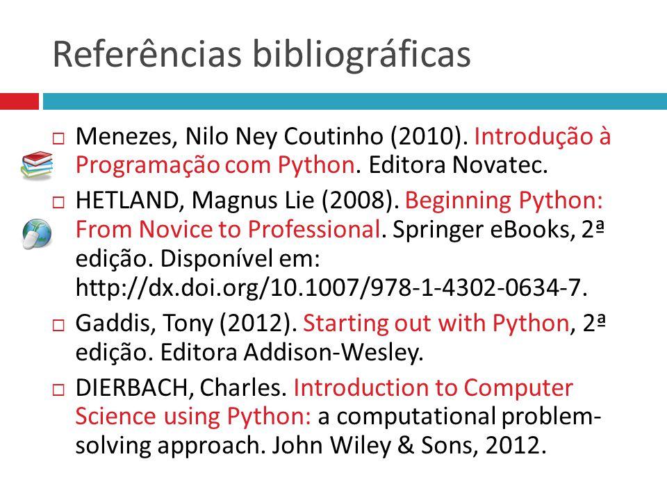 Referências bibliográficas  Menezes, Nilo Ney Coutinho (2010). Introdução à Programação com Python. Editora Novatec.  HETLAND, Magnus Lie (2008). Be