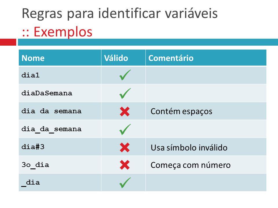 Variáveis :: Observações  Se você declarar uma variável já existente, o conteúdo anterior será perdido.