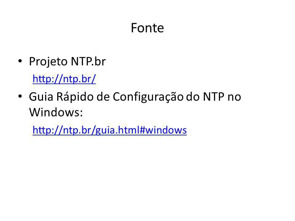 Fonte Projeto NTP.br http://ntp.br/ Guia Rápido de Configuração do NTP no Windows: http://ntp.br/guia.html#windows