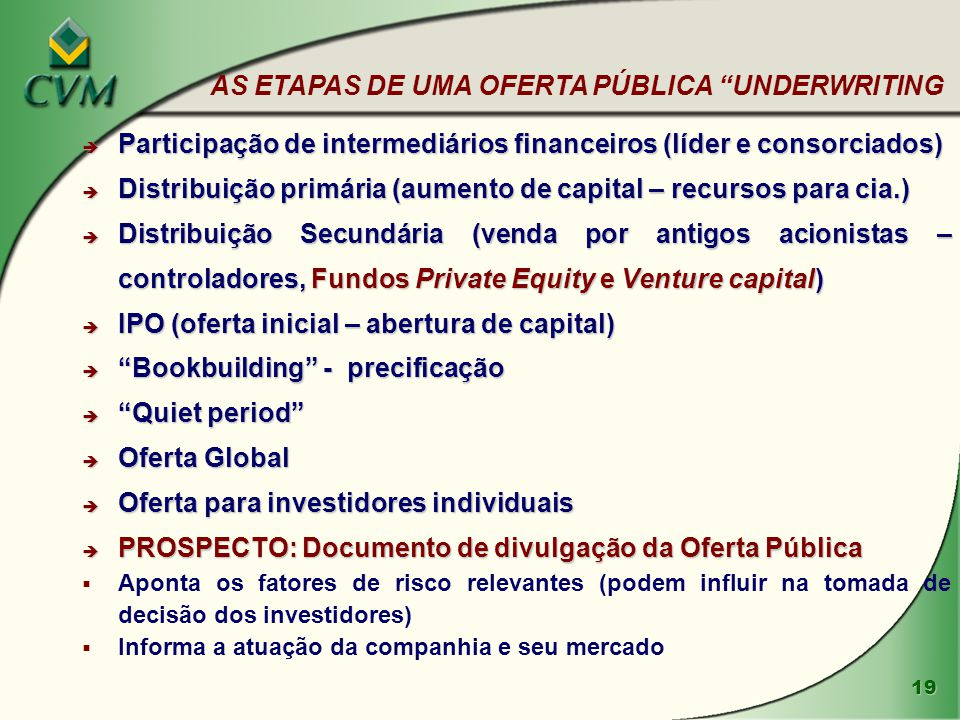 19 è Participação de intermediários financeiros (líder e consorciados) è Distribuição primária (aumento de capital – recursos para cia.) è Distribuiçã