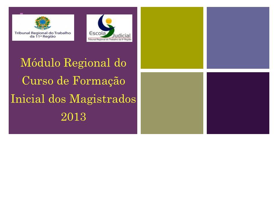 + Módulo Regional do Curso de Formação Inicial dos Magistrados 2013
