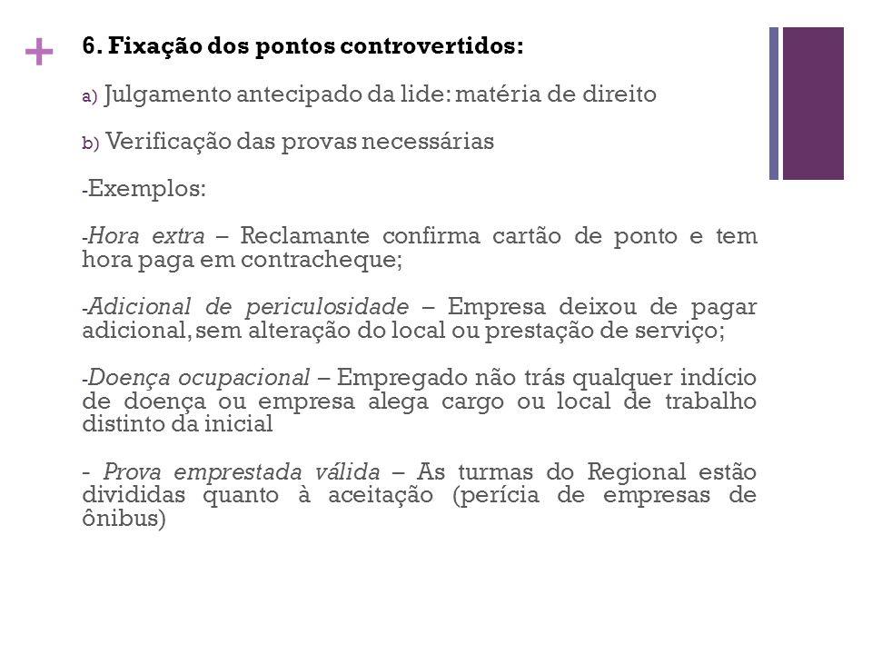 + 6. Fixação dos pontos controvertidos: a) Julgamento antecipado da lide: matéria de direito b) Verificação das provas necessárias - Exemplos: - Hora
