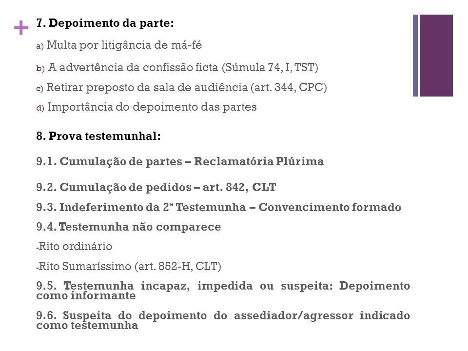 + 7. Depoimento da parte: a) Multa por litigância de má-fé b) A advertência da confissão ficta (Súmula 74, I, TST) c) Retirar preposto da sala de audi