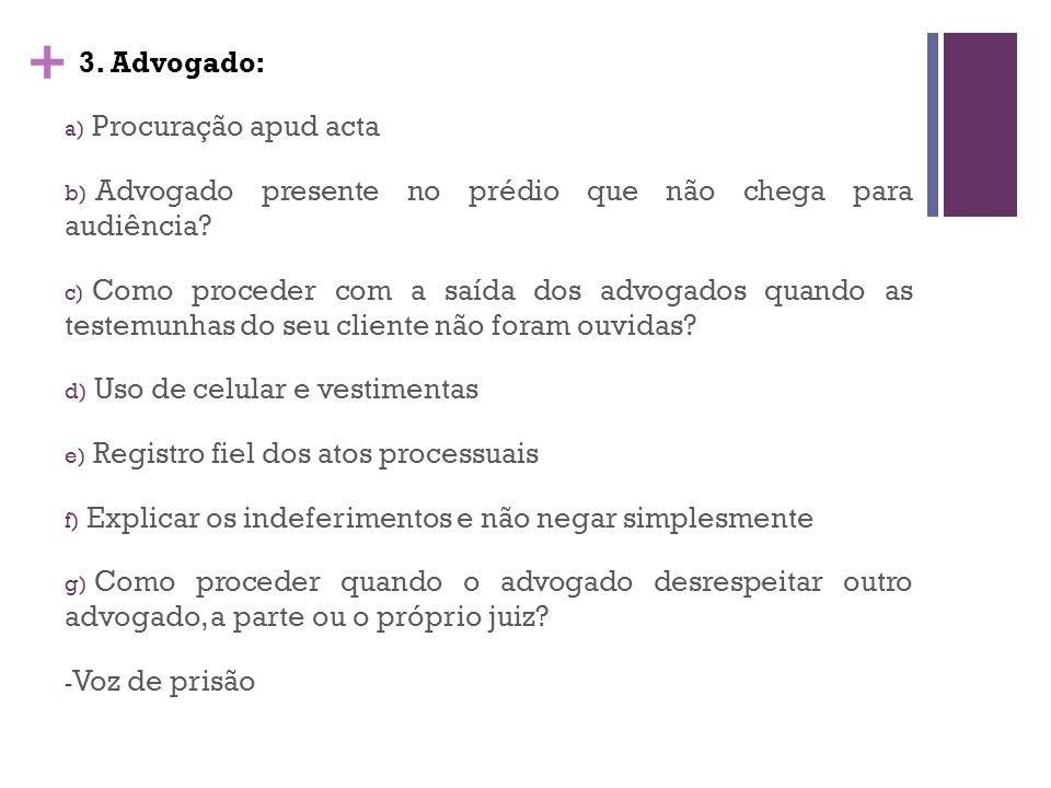 + 3.Advogado: a) Procuração apud acta b) Advogado presente no prédio que não chega para audiência.