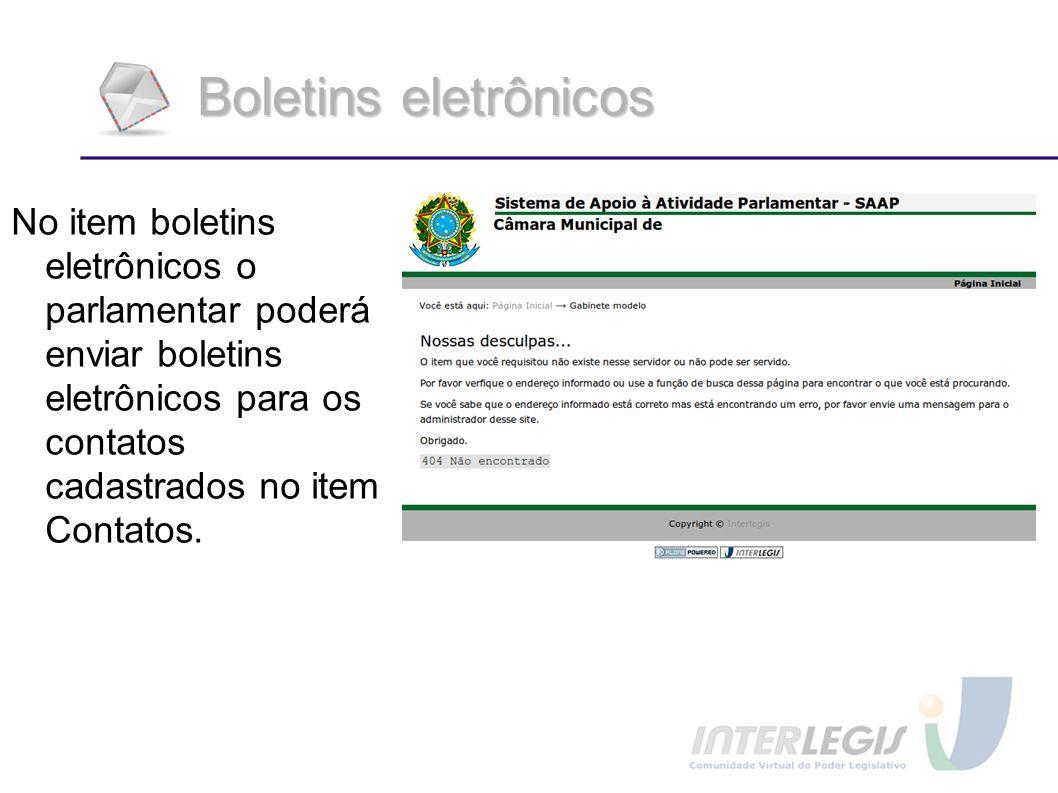 Boletins eletrônicos No item boletins eletrônicos o parlamentar poderá enviar boletins eletrônicos para os contatos cadastrados no item Contatos.