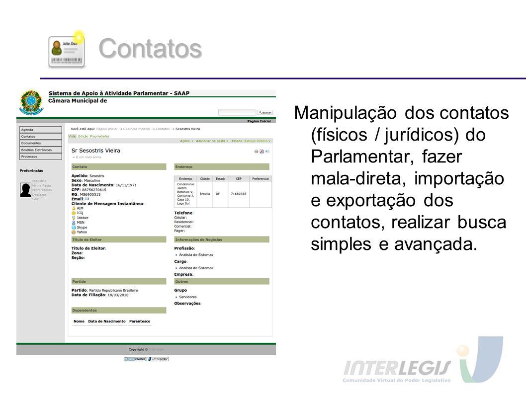 Contatos Manipulação dos contatos (físicos / jurídicos) do Parlamentar, fazer mala-direta, importação e exportação dos contatos, realizar busca simple