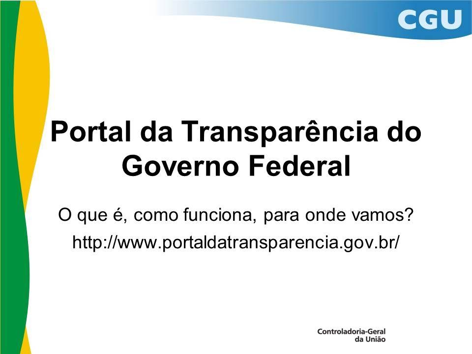 Portal da Transparência do Governo Federal O que é, como funciona, para onde vamos.