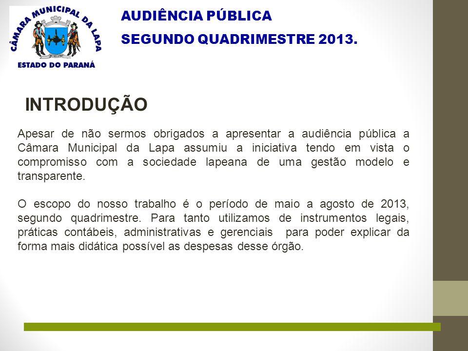 AUDIÊNCIA PÚBLICA SEGUNDO QUADRIMESTRE 2013. Apesar de não sermos obrigados a apresentar a audiência pública a Câmara Municipal da Lapa assumiu a inic