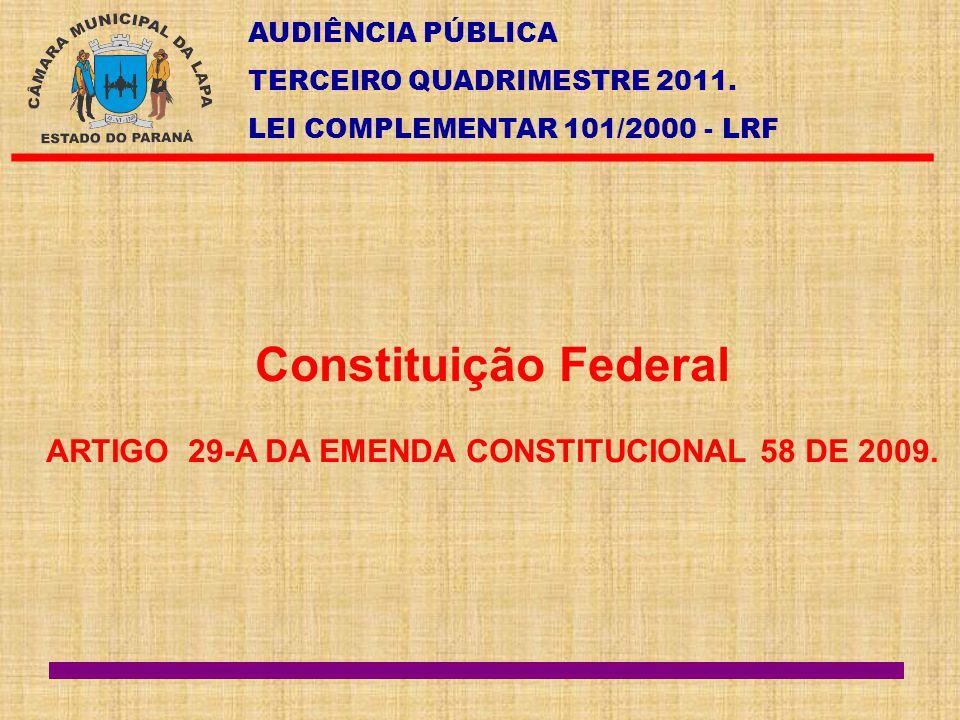 AUDIÊNCIA PÚBLICA TERCEIRO QUADRIMESTRE 2011. LEI COMPLEMENTAR 101/2000 - LRF Constituição Federal ARTIGO 29-A DA EMENDA CONSTITUCIONAL 58 DE 2009.