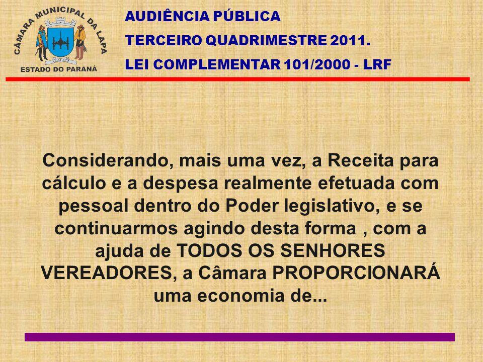 AUDIÊNCIA PÚBLICA TERCEIRO QUADRIMESTRE 2011. LEI COMPLEMENTAR 101/2000 - LRF Considerando, mais uma vez, a Receita para cálculo e a despesa realmente