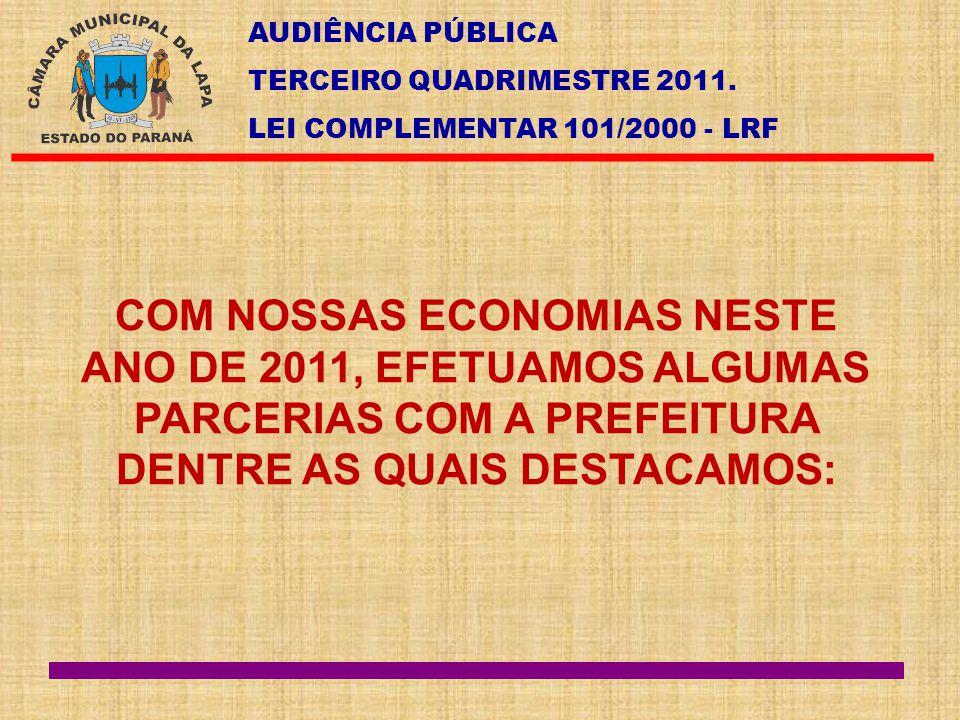 AUDIÊNCIA PÚBLICA TERCEIRO QUADRIMESTRE 2011. LEI COMPLEMENTAR 101/2000 - LRF COM NOSSAS ECONOMIAS NESTE ANO DE 2011, EFETUAMOS ALGUMAS PARCERIAS COM