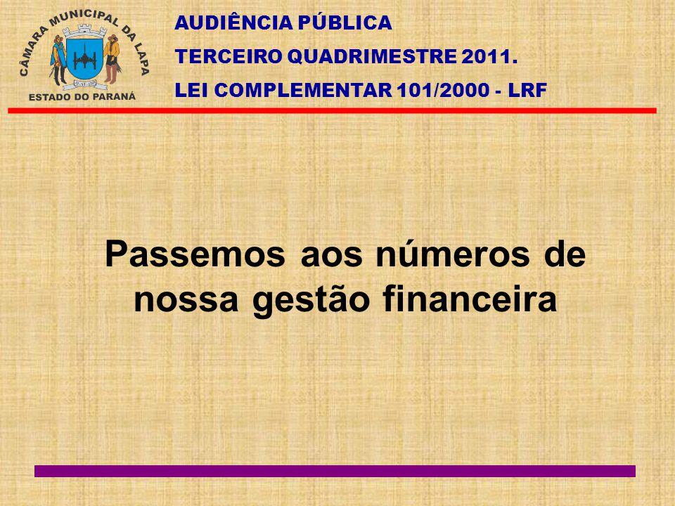 AUDIÊNCIA PÚBLICA TERCEIRO QUADRIMESTRE 2011. LEI COMPLEMENTAR 101/2000 - LRF Passemos aos números de nossa gestão financeira