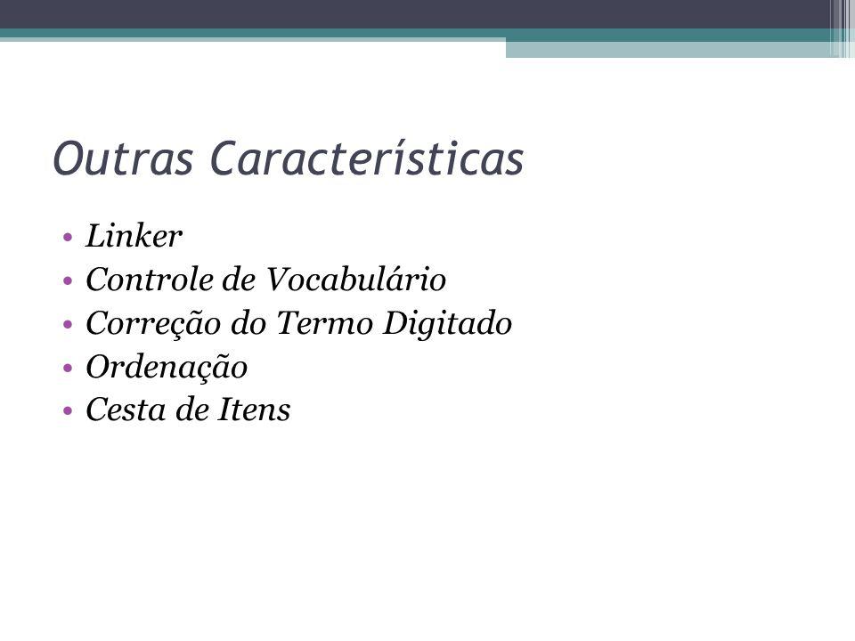 Outras Características Linker Controle de Vocabulário Correção do Termo Digitado Ordenação Cesta de Itens