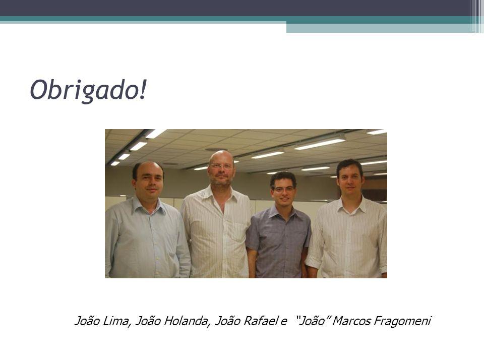 Obrigado! João Lima, João Holanda, João Rafael e João Marcos Fragomeni