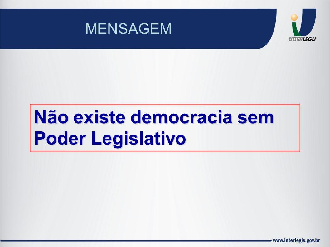 Não existe democracia sem Poder Legislativo MENSAGEM