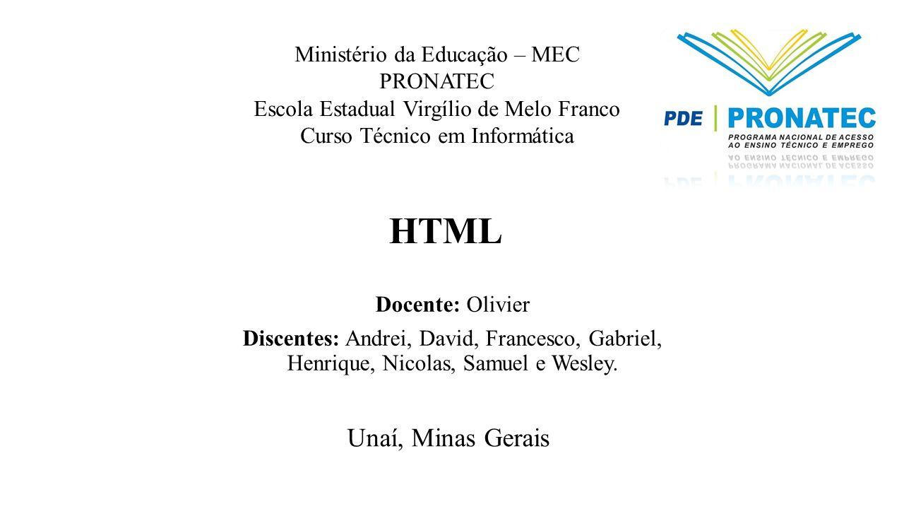 HTML Docente: Olivier Discentes: Andrei, David, Francesco, Gabriel, Henrique, Nicolas, Samuel e Wesley. Unaí, Minas Gerais Ministério da Educação – ME