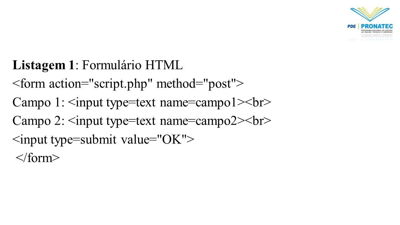 Listagem 1: Formulário HTML Campo 1: Campo 2: