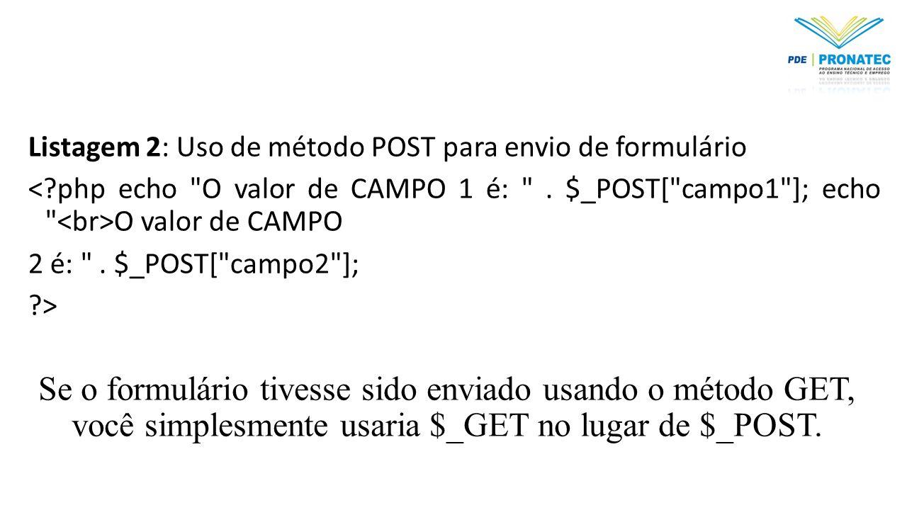 Listagem 2: Uso de método POST para envio de formulário O valor de CAMPO 2 é: