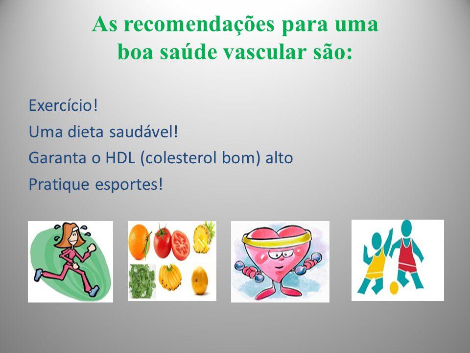 As recomendações para uma boa saúde vascular são: Exercício! Uma dieta saudável! Garanta o HDL (colesterol bom) alto Pratique esportes!