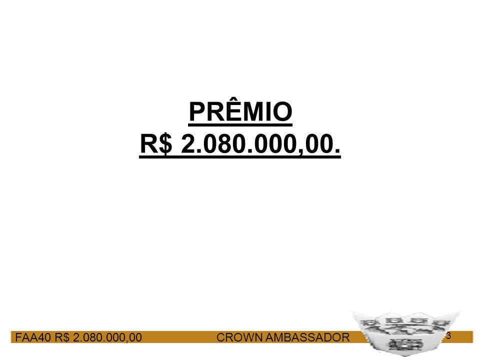FAA40 R$ 2.080.000,00 CROWN AMBASSADOR 3 PRÊMIO R$ 2.080.000,00.