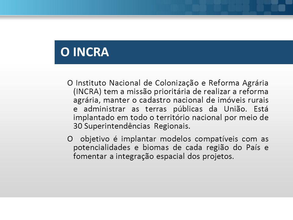 O INCRA O Instituto Nacional de Colonização e Reforma Agrária (INCRA) tem a missão prioritária de realizar a reforma agrária, manter o cadastro nacion