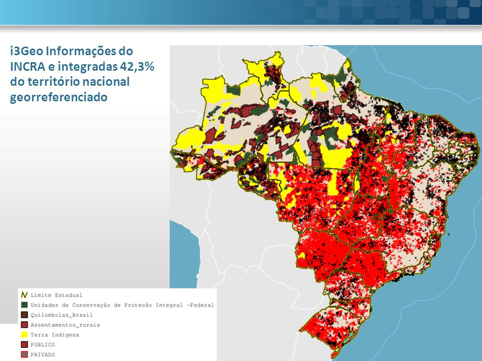 i3Geo Informações do INCRA e integradas 42,3% do território nacional georreferenciado