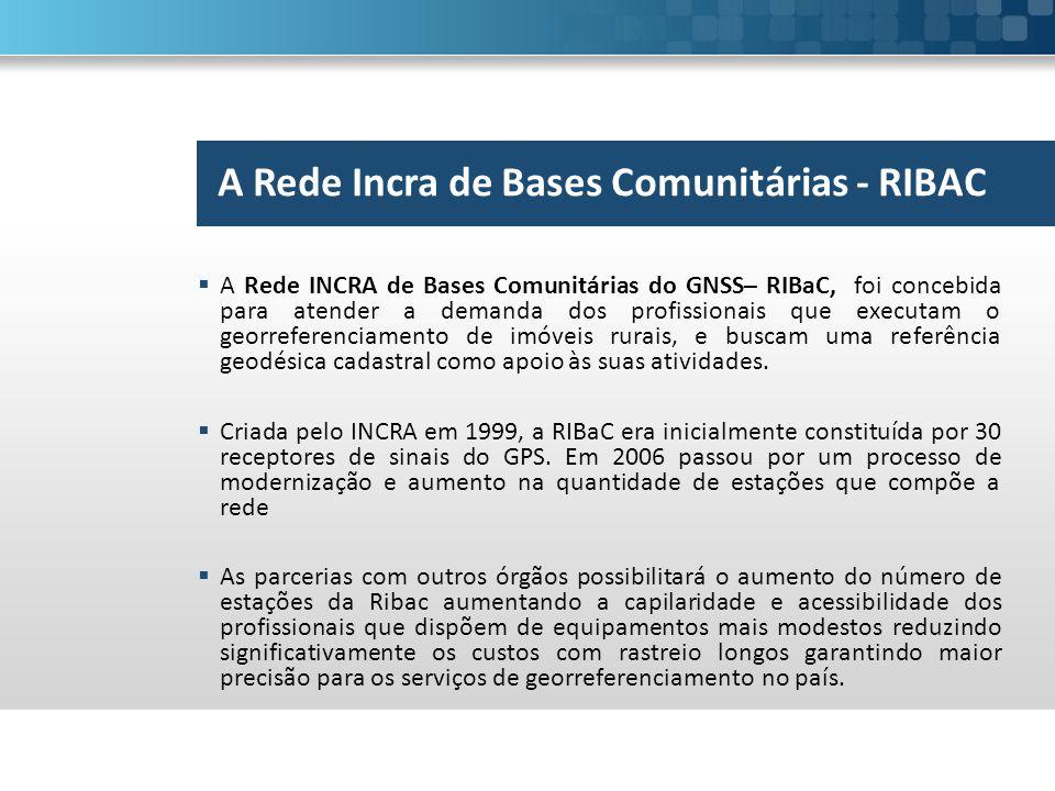  A Rede INCRA de Bases Comunitárias do GNSS– RIBaC, foi concebida para atender a demanda dos profissionais que executam o georreferenciamento de imóv
