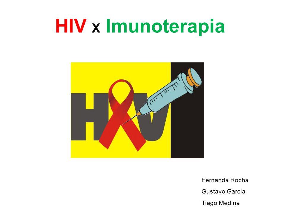 Fernanda Rocha Gustavo Garcia Tiago Medina HIV X Imunoterapia