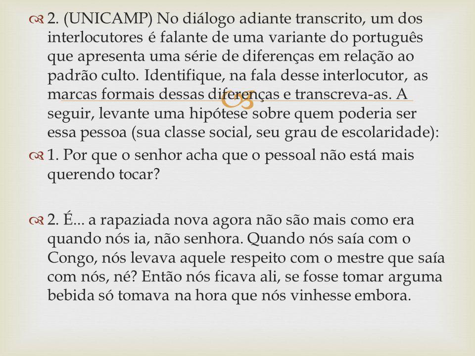   2. (UNICAMP) No diálogo adiante transcrito, um dos interlocutores é falante de uma variante do português que apresenta uma série de diferenças em