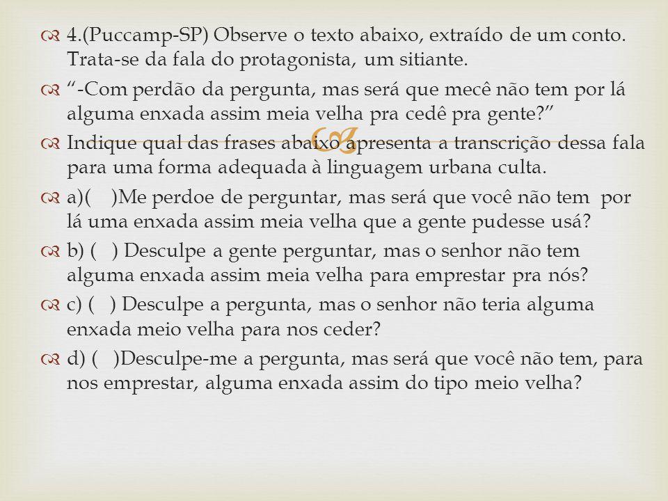"""  4.(Puccamp-SP) Observe o texto abaixo, extraído de um conto. Trata-se da fala do protagonista, um sitiante.  """"-Com perdão da pergunta, mas será q"""