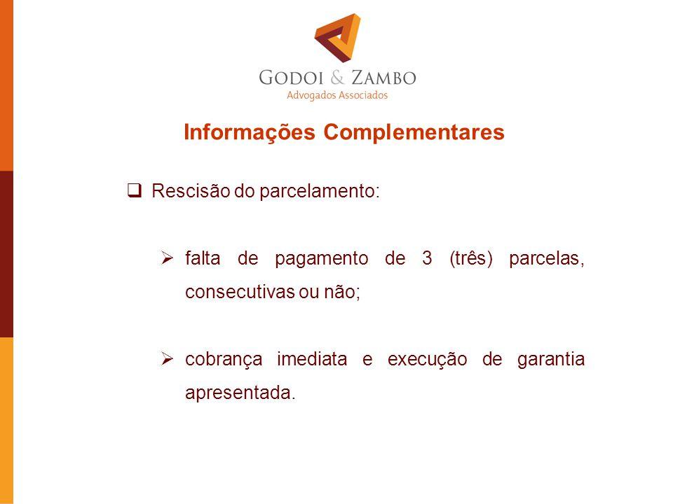 Informações Complementares  Rescisão do parcelamento:  falta de pagamento de 3 (três) parcelas, consecutivas ou não;  cobrança imediata e execução