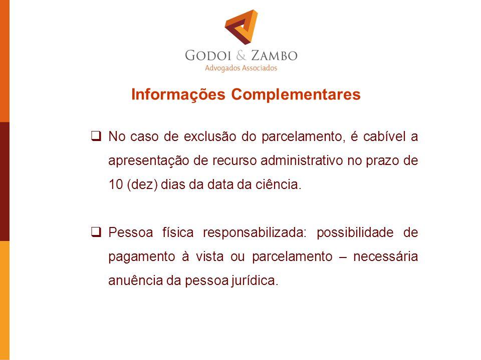 Informações Complementares  No caso de exclusão do parcelamento, é cabível a apresentação de recurso administrativo no prazo de 10 (dez) dias da data