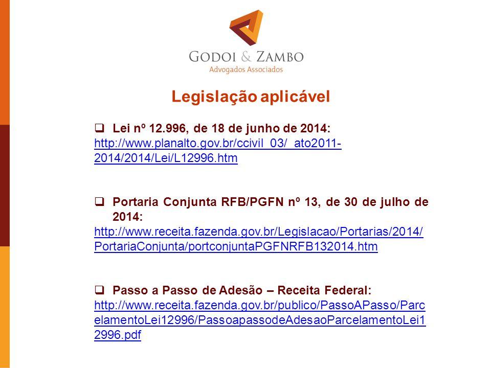 Legislação aplicável  Lei nº 12.996, de 18 de junho de 2014: http://www.planalto.gov.br/ccivil_03/_ato2011- 2014/2014/Lei/L12996.htm  Portaria Conju