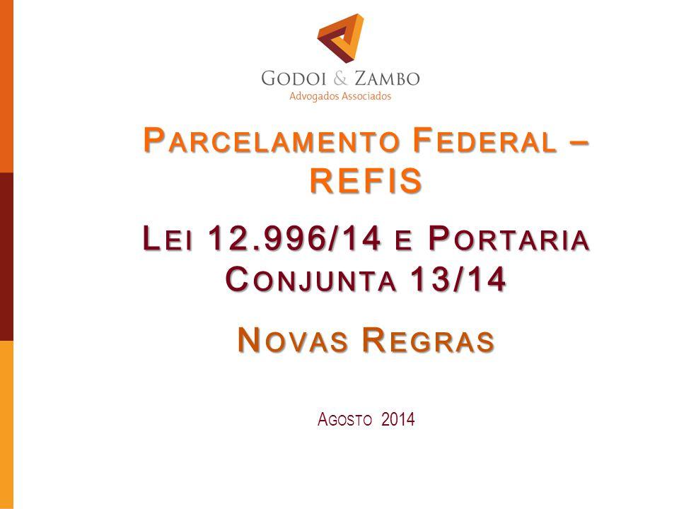 Legislação aplicável  Lei nº 12.996, de 18 de junho de 2014: http://www.planalto.gov.br/ccivil_03/_ato2011- 2014/2014/Lei/L12996.htm  Portaria Conjunta RFB/PGFN nº 13, de 30 de julho de 2014: http://www.receita.fazenda.gov.br/Legislacao/Portarias/2014/ PortariaConjunta/portconjuntaPGFNRFB132014.htm  Passo a Passo de Adesão – Receita Federal: http://www.receita.fazenda.gov.br/publico/PassoAPasso/Parc elamentoLei12996/PassoapassodeAdesaoParcelamentoLei1 2996.pdf