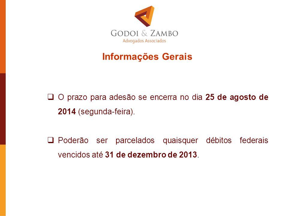 Informações Gerais  O prazo para adesão se encerra no dia 25 de agosto de 2014 (segunda-feira).  Poderão ser parcelados quaisquer débitos federais v