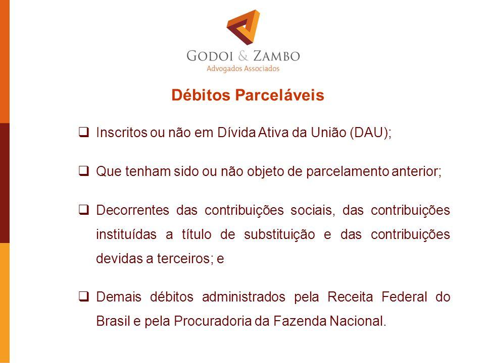 Débitos Parceláveis  Inscritos ou não em Dívida Ativa da União (DAU);  Que tenham sido ou não objeto de parcelamento anterior;  Decorrentes das con