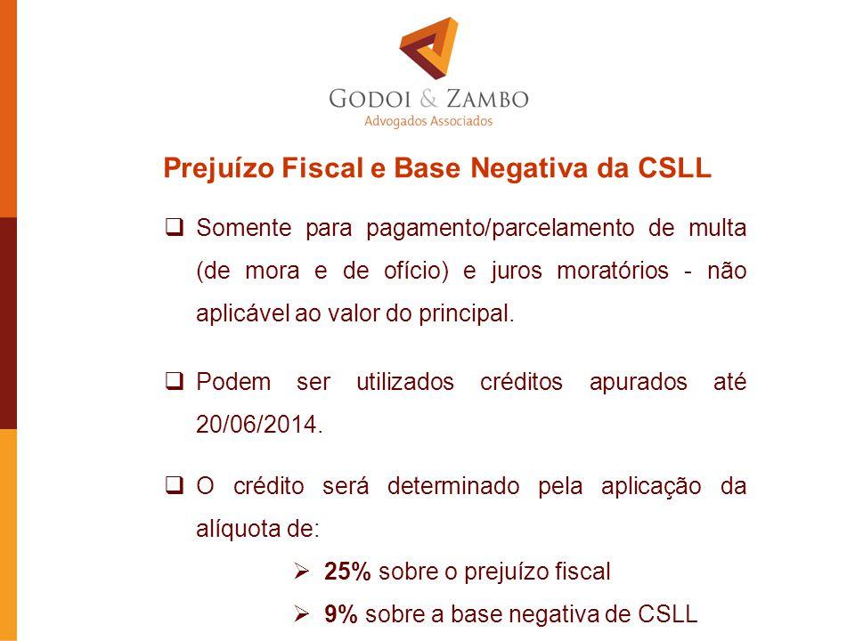 Prejuízo Fiscal e Base Negativa da CSLL  Somente para pagamento/parcelamento de multa (de mora e de ofício) e juros moratórios - não aplicável ao val