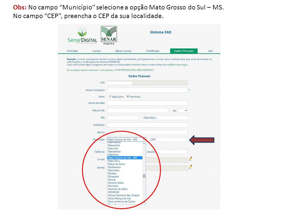 """Obs: No campo """"Município"""" selecione a opção Mato Grosso do Sul – MS. No campo """"CEP"""", preencha o CEP da sua localidade."""